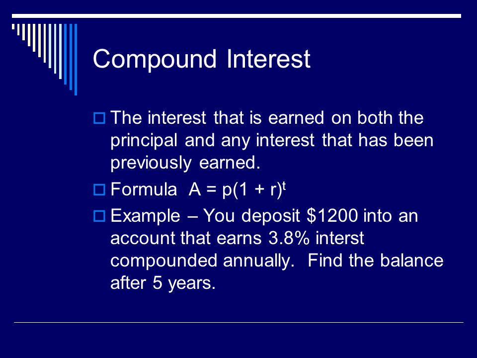 Examples 1.You deposit $1200 into an account that earns 3.8% interest compounded annually.
