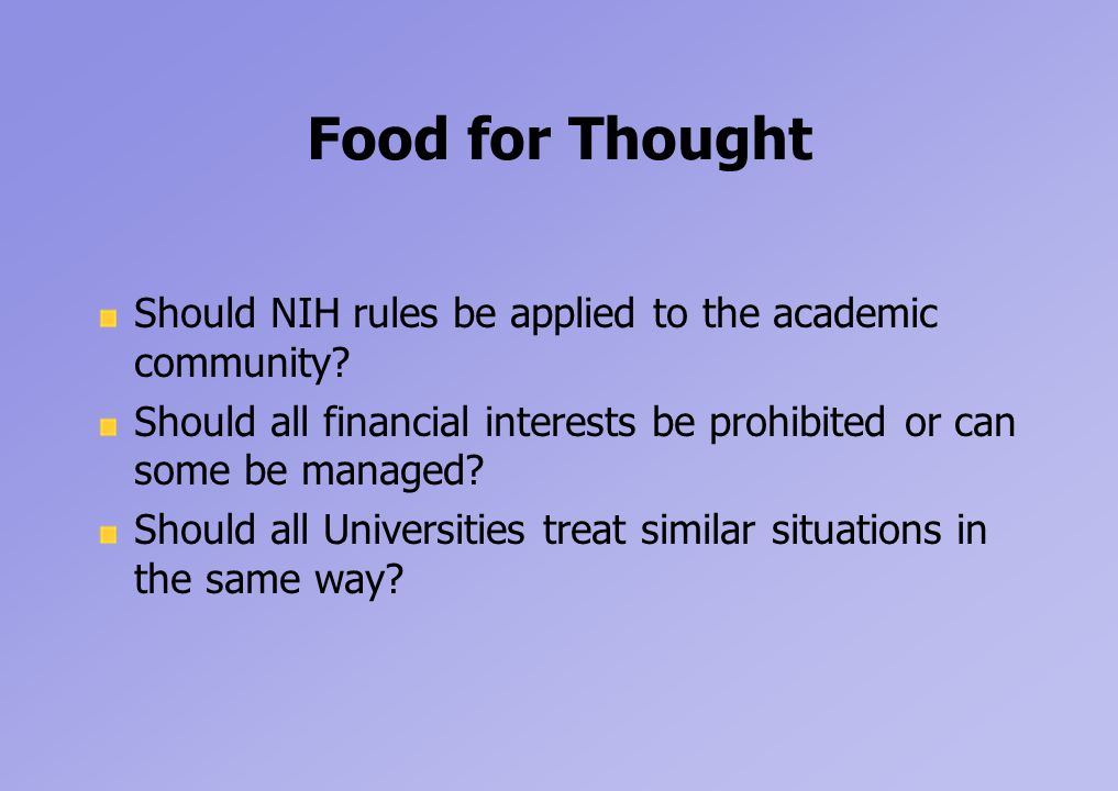 Food for Thought Should NIH rules be applied to the academic community.