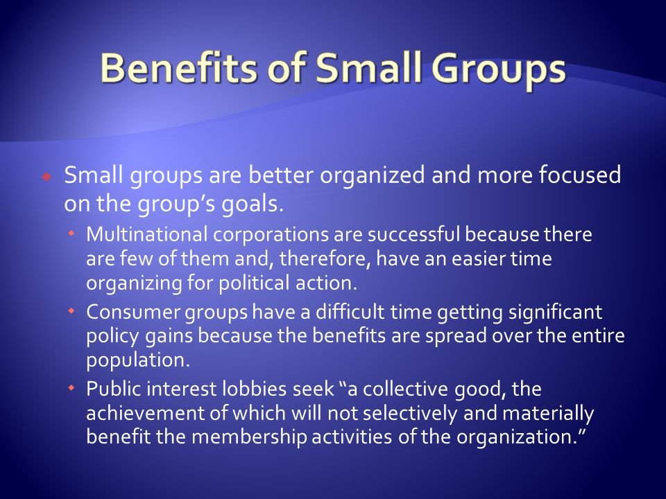  Small groups are better organized and more focused on the group's goals.