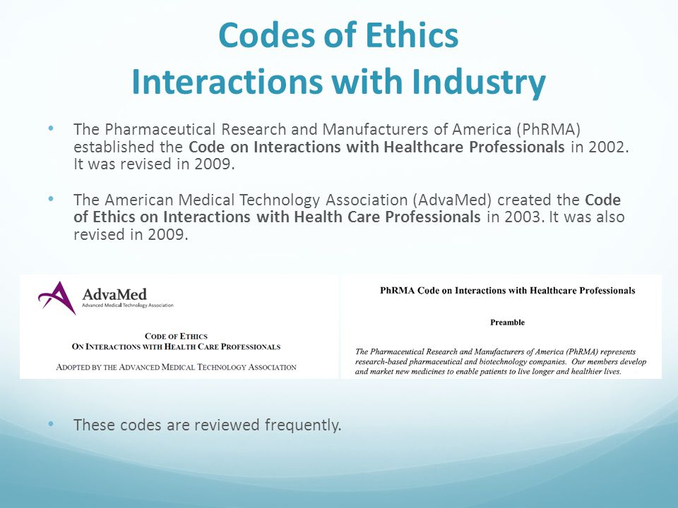 Codes of Ethics Interactions with Industry The Pharmaceutical Research and Manufacturers of America (PhRMA) established the Code on Interactions with Healthcare Professionals in 2002.