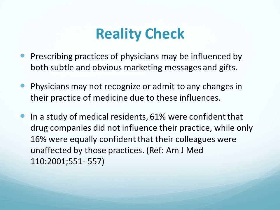 Reality Check Prescribing practices of physicians may be influenced by both subtle and obvious marketing messages and gifts. Physicians may not recogn