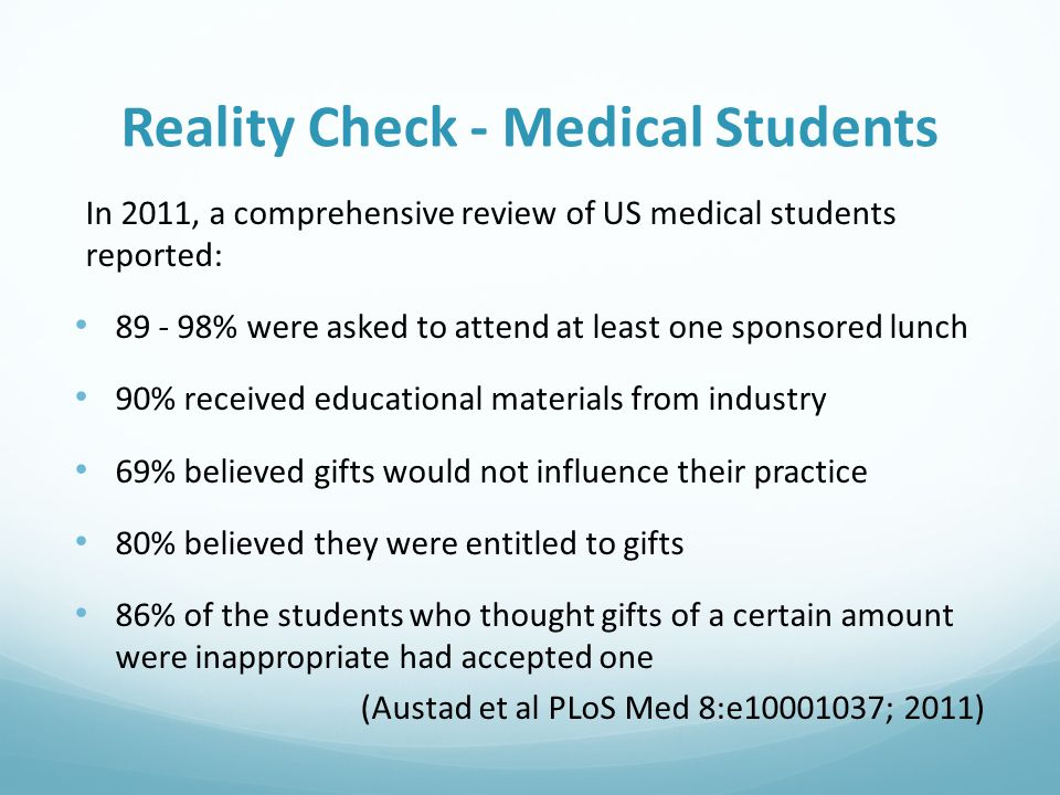 Reality Check - Medical Students In 2011, a comprehensive review of US medical students reported: 89 - 98% were asked to attend at least one sponsored