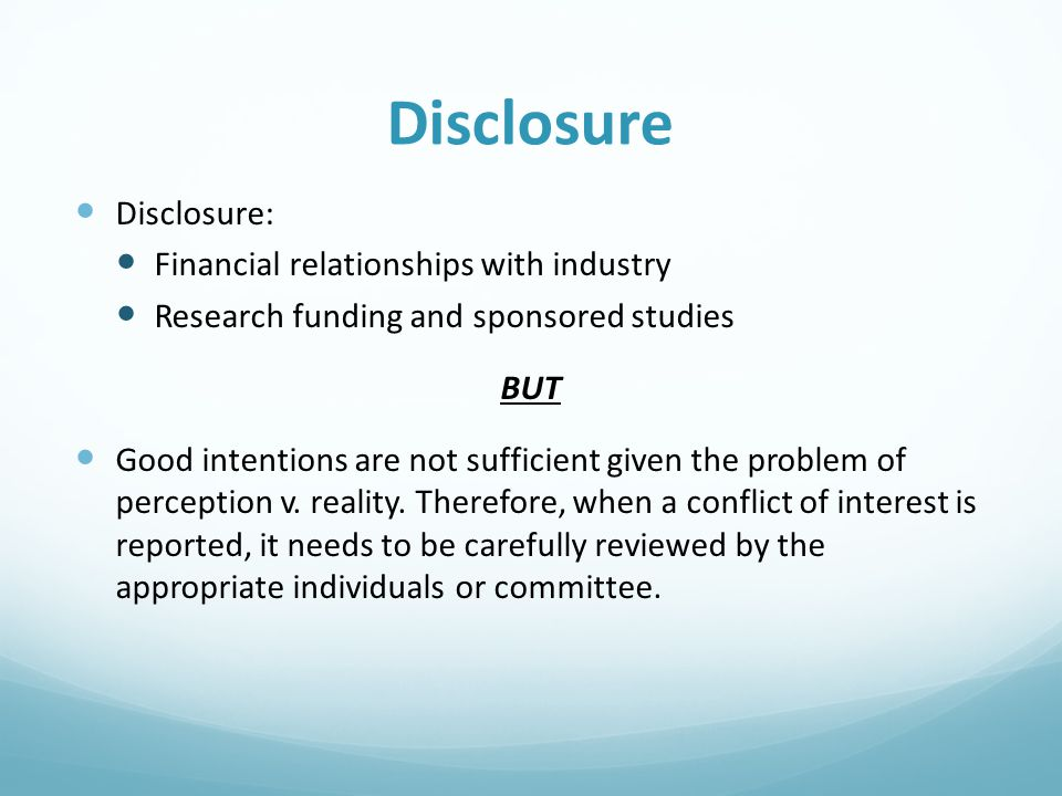 Disclosure Disclosure: Financial relationships with industry Research funding and sponsored studies BUT Good intentions are not sufficient given the p