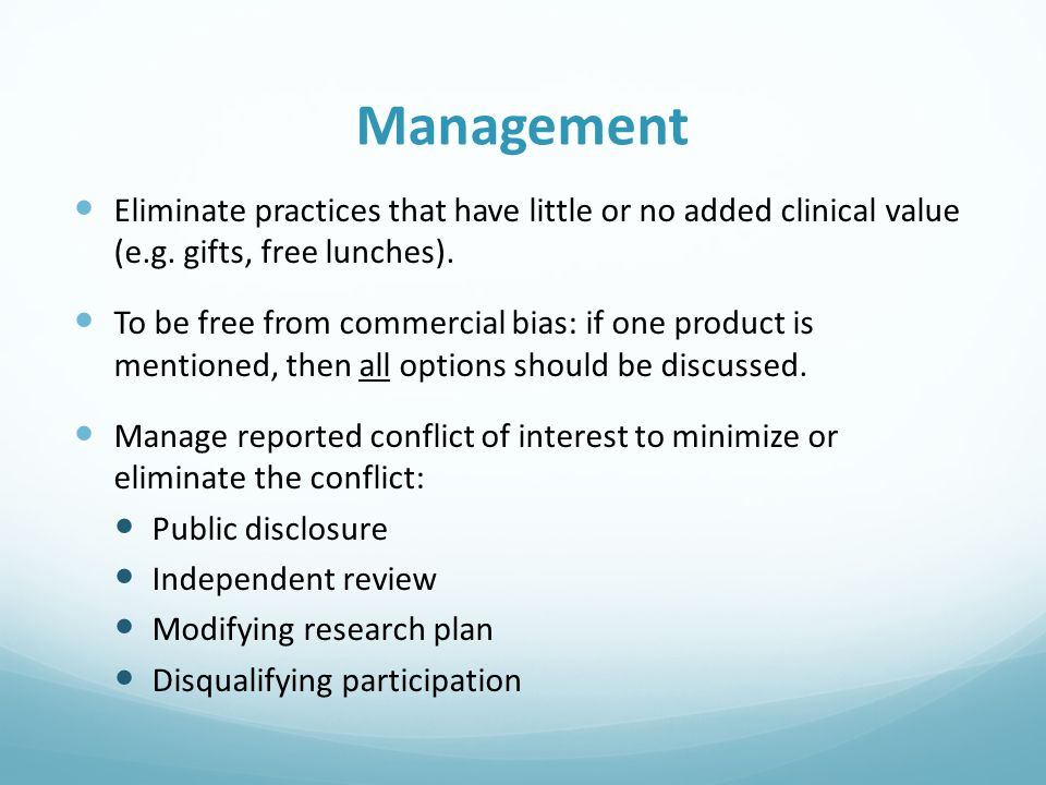 Management Eliminate practices that have little or no added clinical value (e.g. gifts, free lunches). To be free from commercial bias: if one product