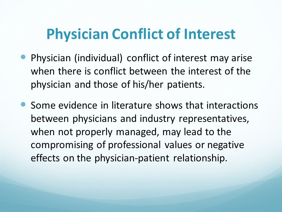 Physician Conflict of Interest Physician (individual) conflict of interest may arise when there is conflict between the interest of the physician and