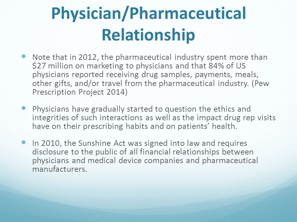 Physician/Pharmaceutical Relationship Note that in 2012, the pharmaceutical industry spent more than $27 million on marketing to physicians and that 8