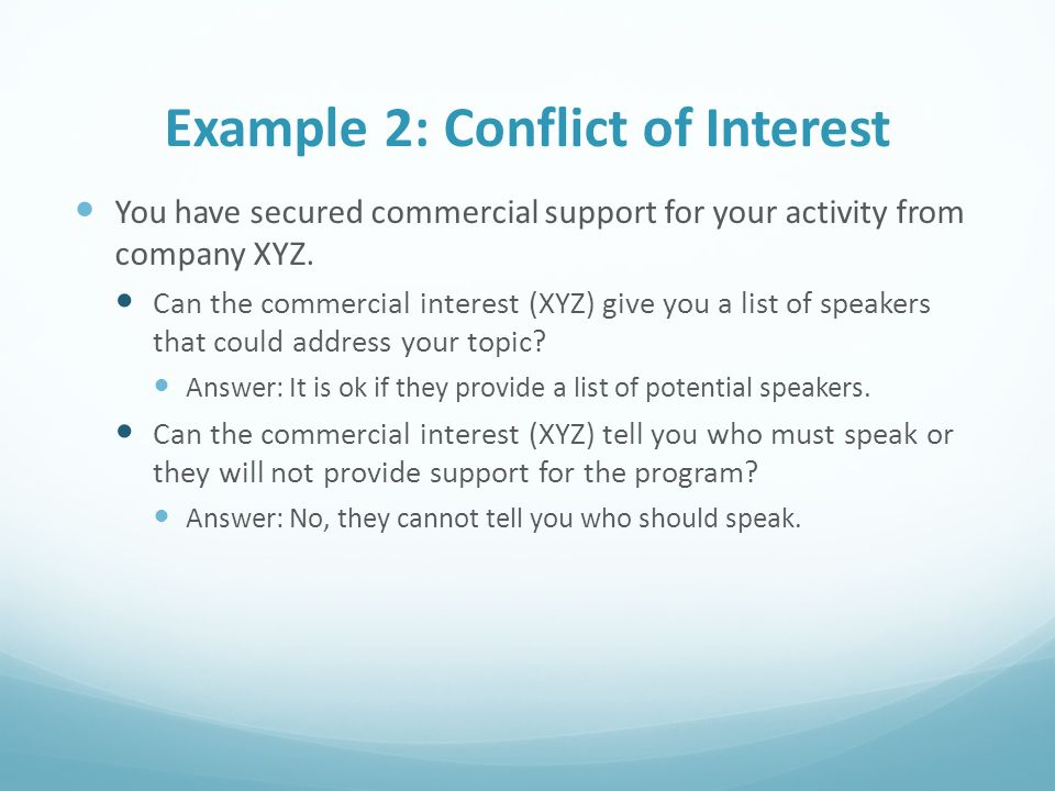 Example 2: Conflict of Interest You have secured commercial support for your activity from company XYZ. Can the commercial interest (XYZ) give you a l