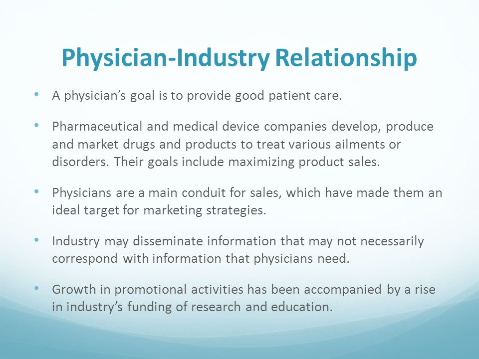 Physician-Industry Relationship A physician's goal is to provide good patient care.