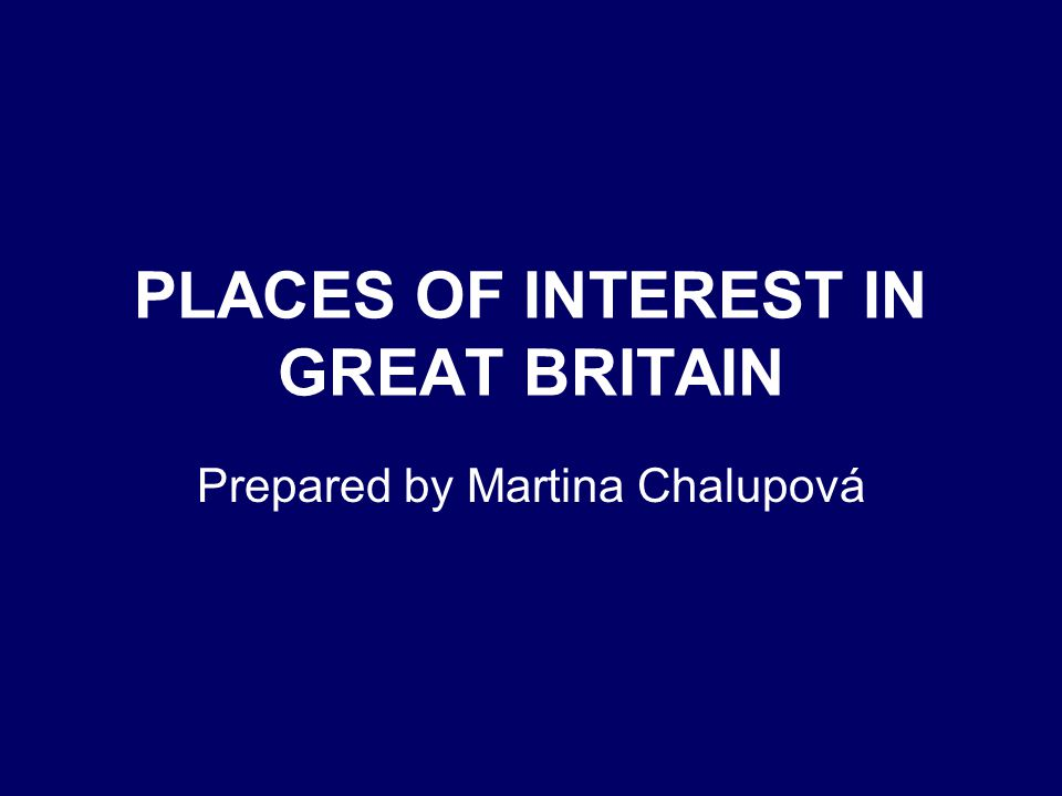 PLACES OF INTEREST IN GREAT BRITAIN Prepared by Martina Chalupová