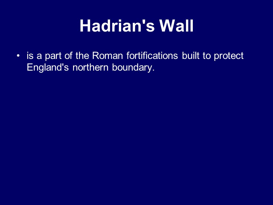 Hadrian s Wall is a part of the Roman fortifications built to protect England s northern boundary.