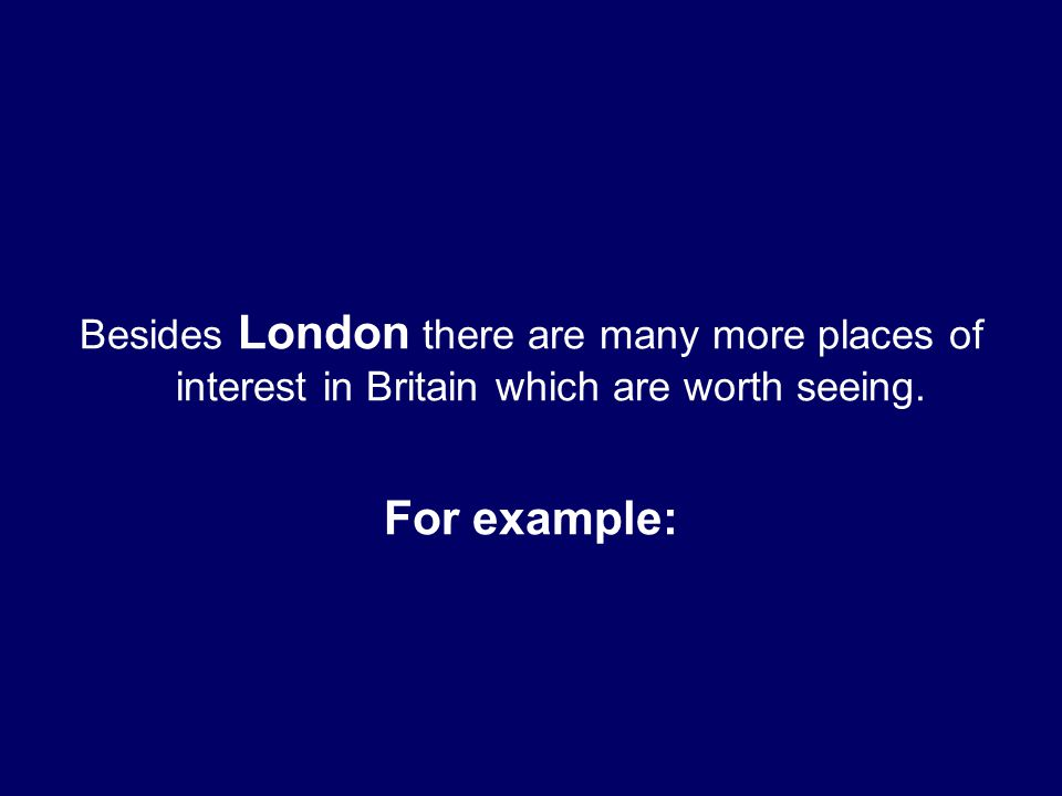 Besides London there are many more places of interest in Britain which are worth seeing.