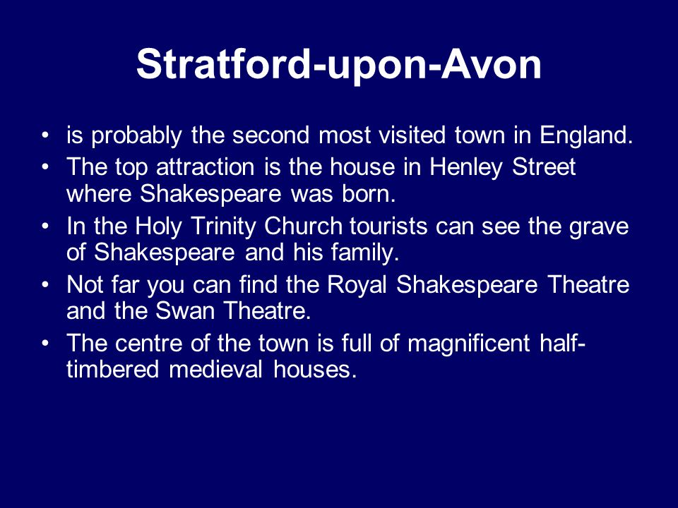 Stratford-upon-Avon is probably the second most visited town in England.