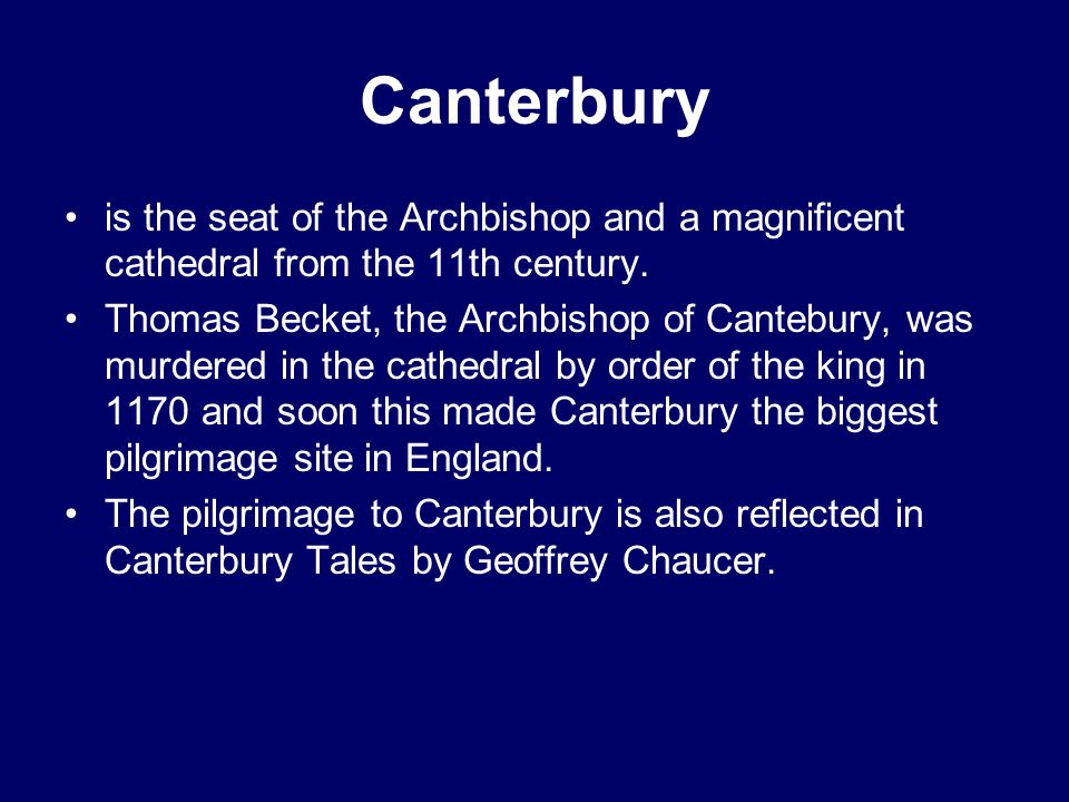 Canterbury is the seat of the Archbishop and a magnificent cathedral from the 11th century.