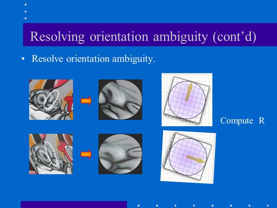 Resolving orientation ambiguity (cont'd) Resolve orientation ambiguity. Compute R