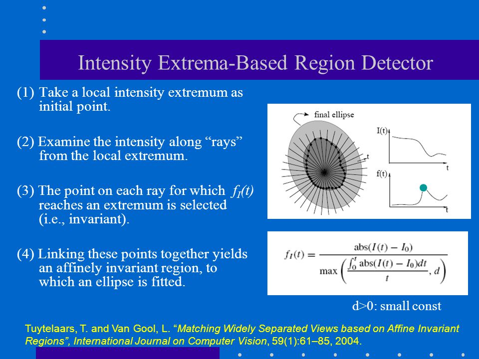 """Intensity Extrema-Based Region Detector (1)Take a local intensity extremum as initial point. (2) Examine the intensity along """"rays"""" from the local ext"""