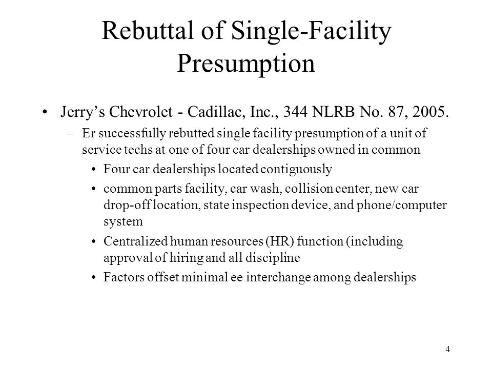 4 Rebuttal of Single-Facility Presumption Jerry's Chevrolet - Cadillac, Inc., 344 NLRB No.
