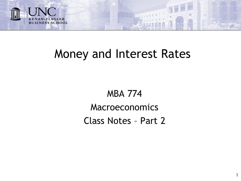 1 Money and Interest Rates MBA 774 Macroeconomics Class Notes – Part 2