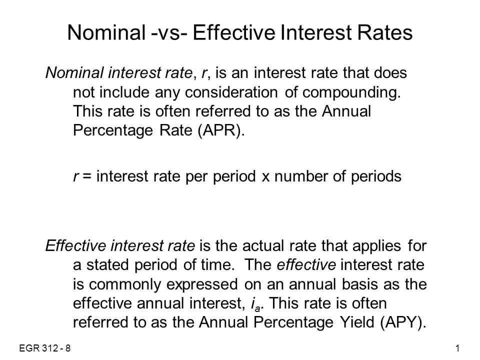 EGR 312 - 82 Nominal -vs- Effective Interest Rates The following are nominal rate statements: Nominal Rate (r) Time Period (t) Compounding Period (CP) 1)12% interest per year, compounded monthly.