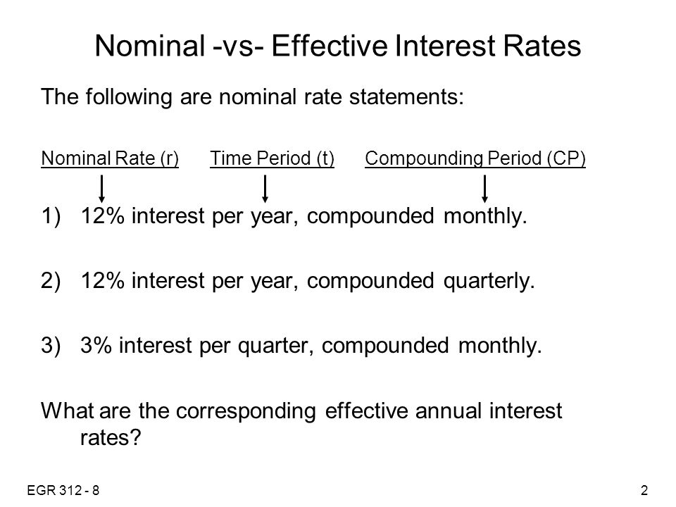 EGR 312 - 83 Nominal -vs- Effective Interest Rates Corresponding effective annual interest rates: Let compounding frequency, m, be the number of time the compounding occurs within the time period, t.