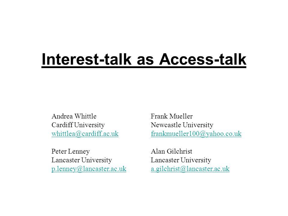 Interest-talk as Access-talk Andrea Whittle Cardiff University whittlea@cardiff.ac.uk whittlea@cardiff.ac.uk Frank Mueller Newcastle University frankm