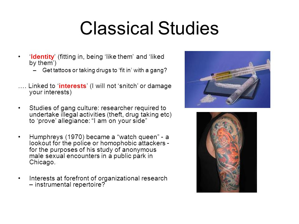 Classical Studies 'Identity' (fitting in, being 'like them' and 'liked by them') –Get tattoos or taking drugs to 'fit in' with a gang.