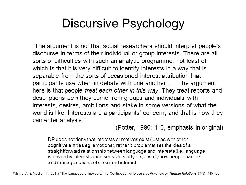 """""""The argument is not that social researchers should interpret people's discourse in terms of their individual or group interests. There are all sorts"""