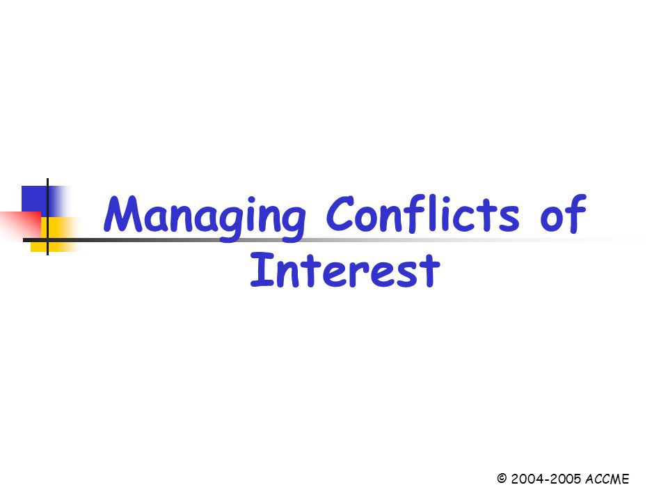 Managing Conflicts of Interest © 2004-2005 ACCME
