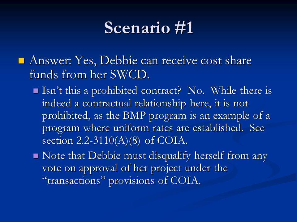 Scenario #1 Answer: Yes, Debbie can receive cost share funds from her SWCD. Answer: Yes, Debbie can receive cost share funds from her SWCD. Isn't this