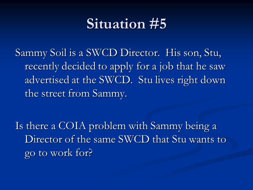 Situation #5 Sammy Soil is a SWCD Director.