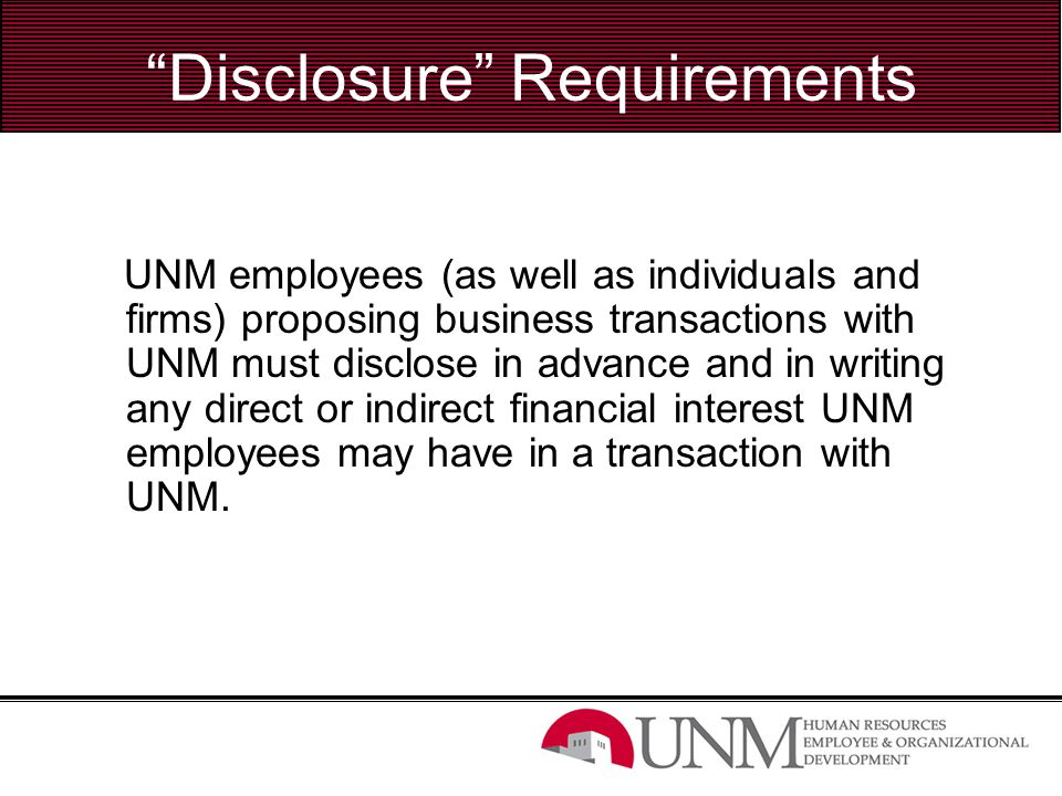 """Disclosure"" Requirements UNM employees (as well as individuals and firms) proposing business transactions with UNM must disclose in advance and in wr"