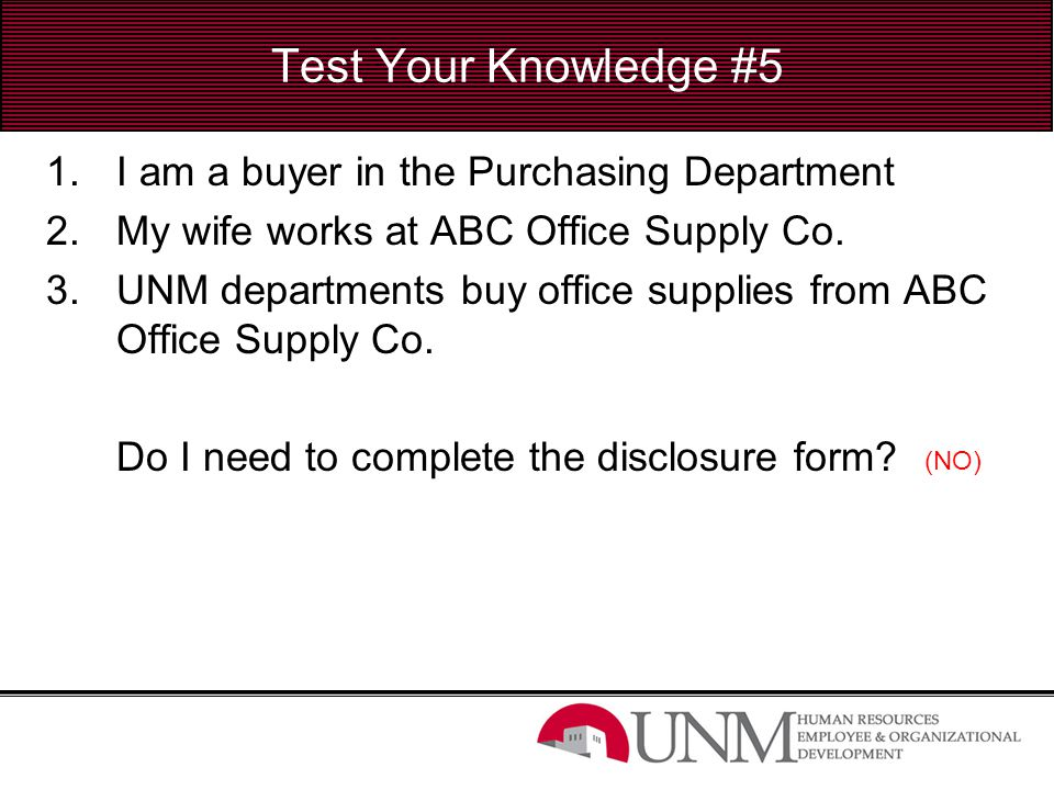 Test Your Knowledge #5 1.I am a buyer in the Purchasing Department 2.My wife works at ABC Office Supply Co. 3.UNM departments buy office supplies from