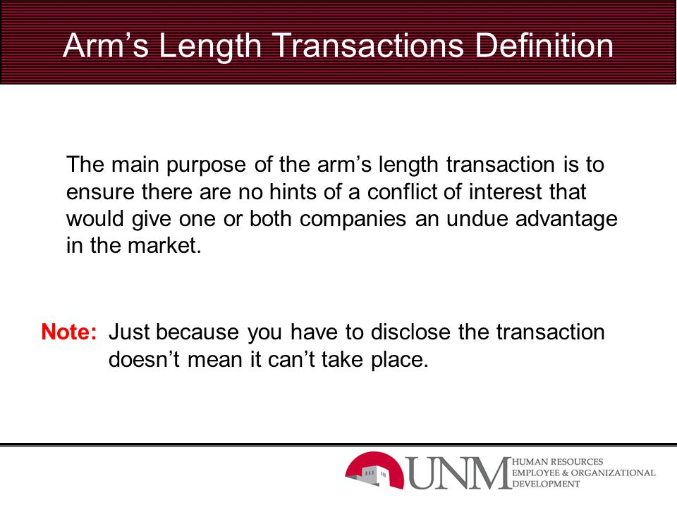 Arm's Length Transactions Definition The main purpose of the arm's length transaction is to ensure there are no hints of a conflict of interest that w