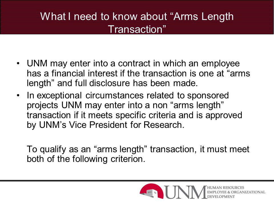 "What I need to know about ""Arms Length Transaction"" UNM may enter into a contract in which an employee has a financial interest if the transaction is"