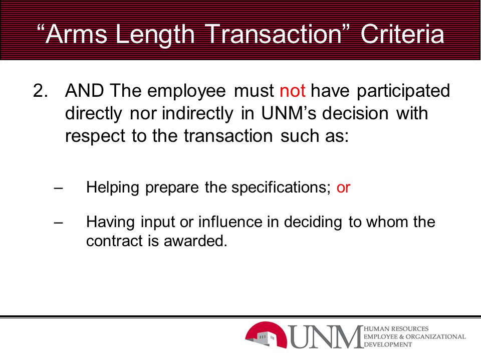 """Arms Length Transaction"" Criteria 2.AND The employee must not have participated directly nor indirectly in UNM's decision with respect to the transac"
