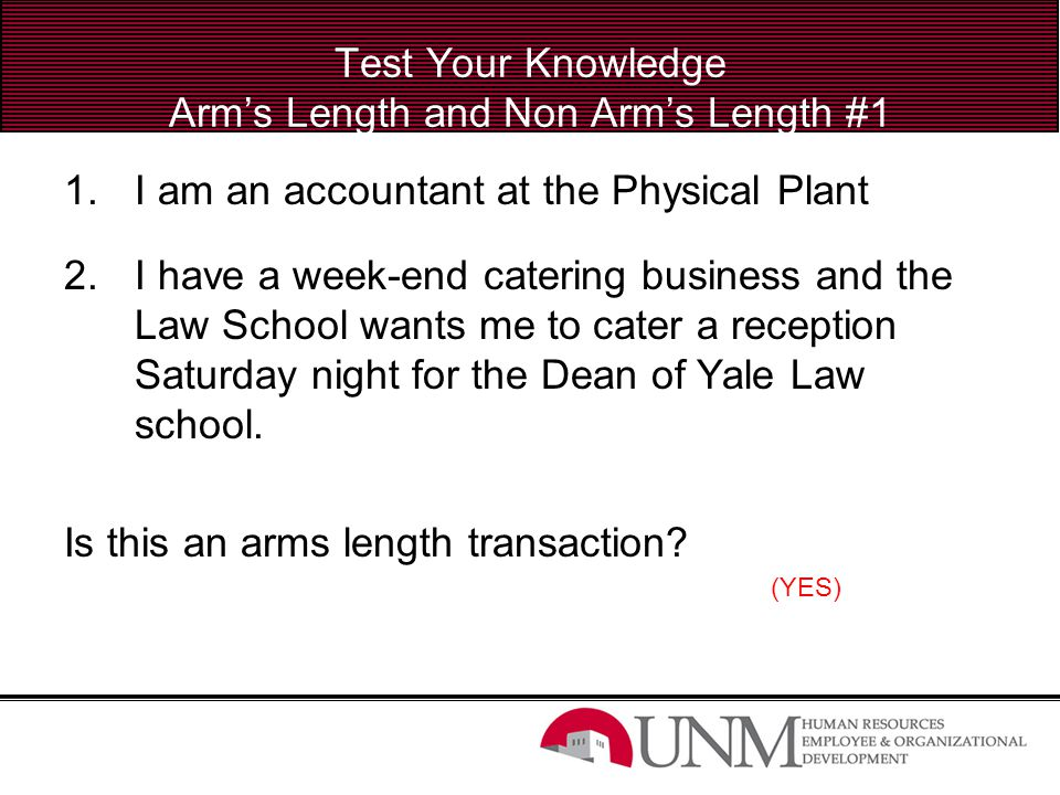 Test Your Knowledge Arm's Length and Non Arm's Length #1 1.I am an accountant at the Physical Plant 2.I have a week-end catering business and the Law