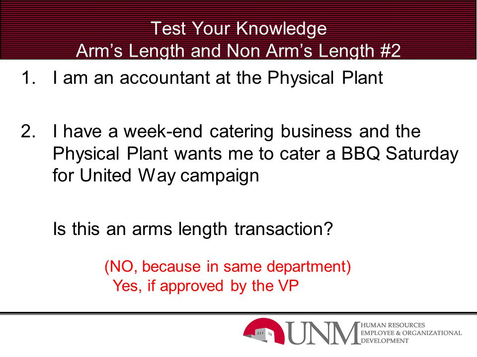 Test Your Knowledge Arm's Length and Non Arm's Length #2 1.I am an accountant at the Physical Plant 2.I have a week-end catering business and the Phys