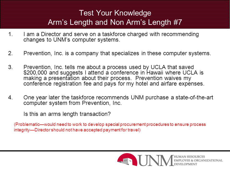 Test Your Knowledge Arm's Length and Non Arm's Length #7 1.I am a Director and serve on a taskforce charged with recommending changes to UNM's compute
