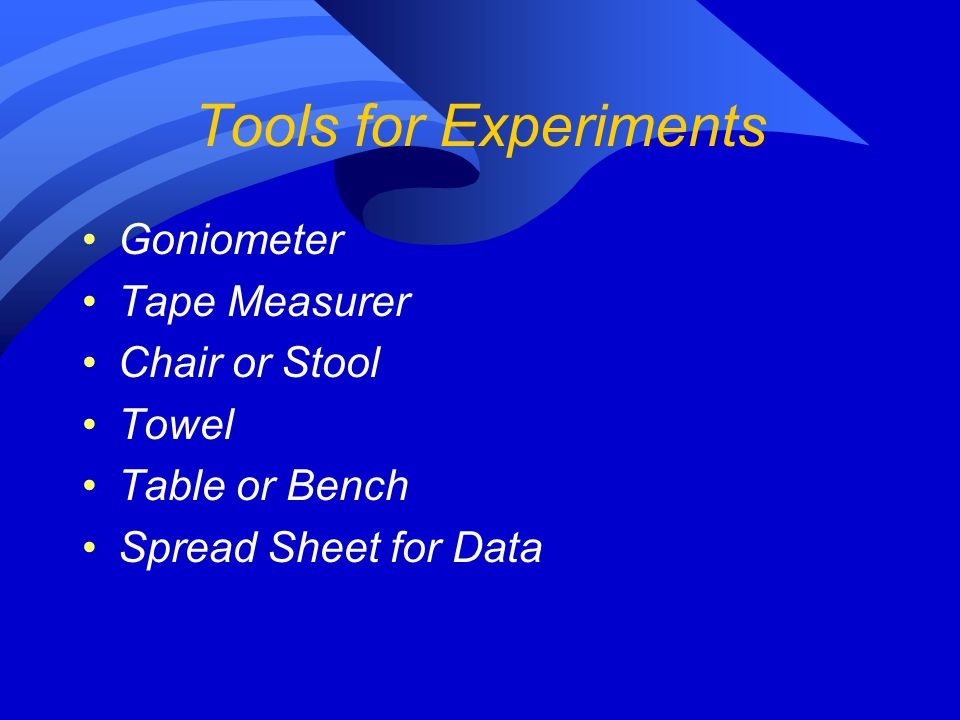 Tools for Experiments Goniometer Tape Measurer Chair or Stool Towel Table or Bench Spread Sheet for Data