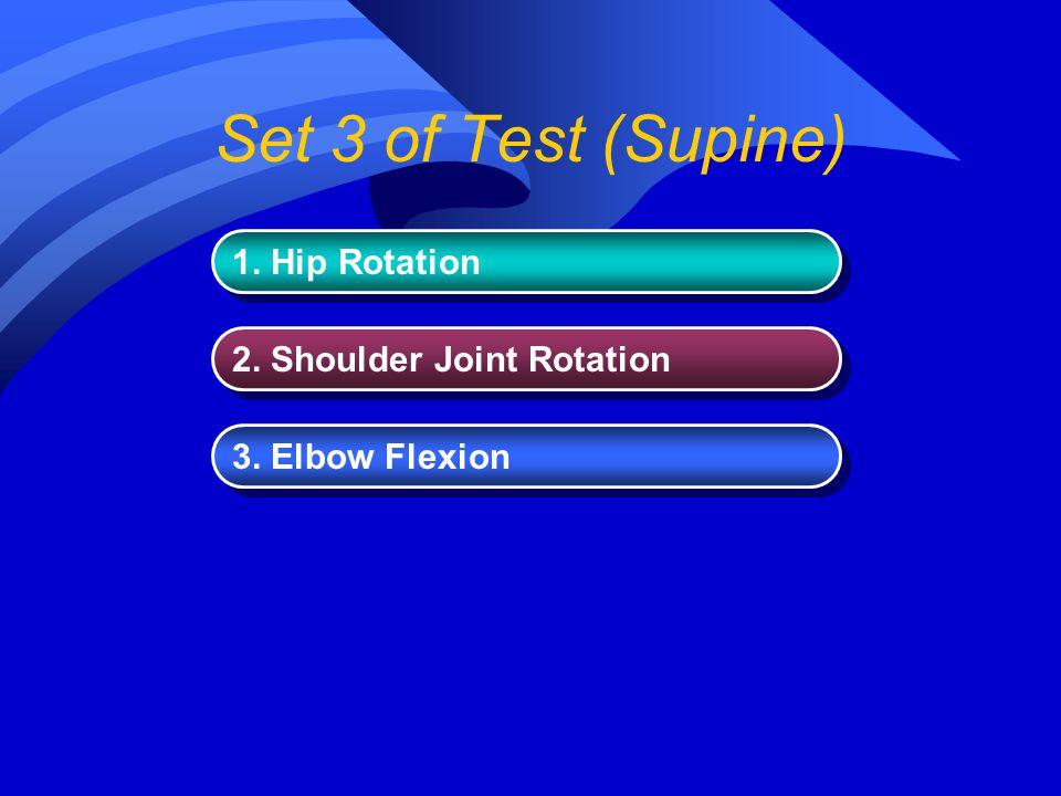 Set 3 of Test (Supine) 1. Hip Rotation 2. Shoulder Joint Rotation 3. Elbow Flexion