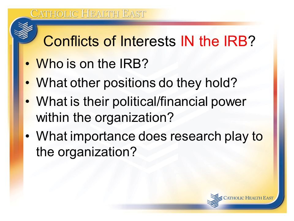 Conflicts of Interests IN the IRB. Who is on the IRB.
