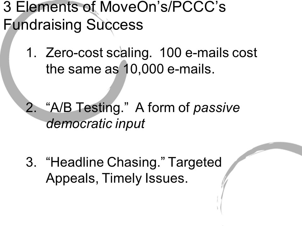 3 Elements of MoveOn's/PCCC's Fundraising Success 1.Zero-cost scaling.