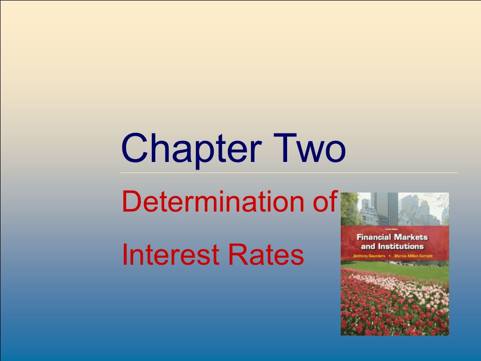 ©2009, The McGraw-Hill Companies, All Rights Reserved 2-1 McGraw-Hill/Irwin Chapter Two Determination of Interest Rates