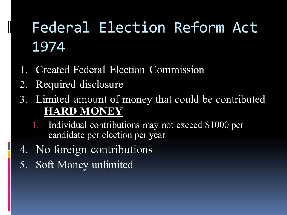Soft Money:  Previously unlimited and unregulated campaign contributions to federal candidates and the national parties  Supposedly for generic party building activities (ex: get-out-the- vote drives, bumper stickers, yard signs, and issue ads