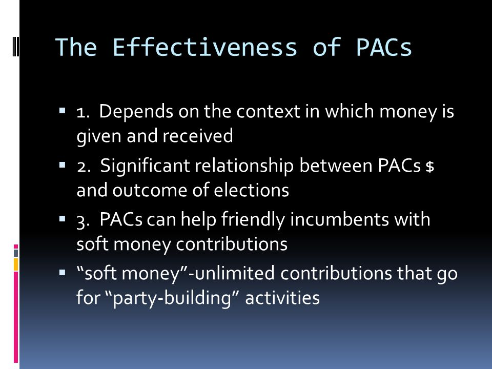 C. How PACs invest their $  1. Main influence is in their contribution to candidates  2.