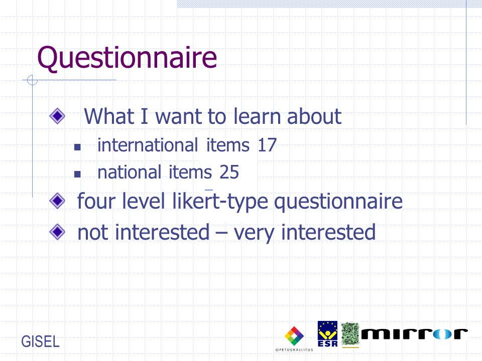 GISEL Questionnaire What I want to learn about international items 17 national items 25 four level likert-type questionnaire not interested – very int