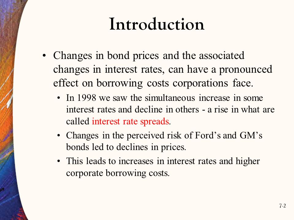 7-3 Introduction We must be able to distinguish among many different types of bonds that are traded in financial markets.