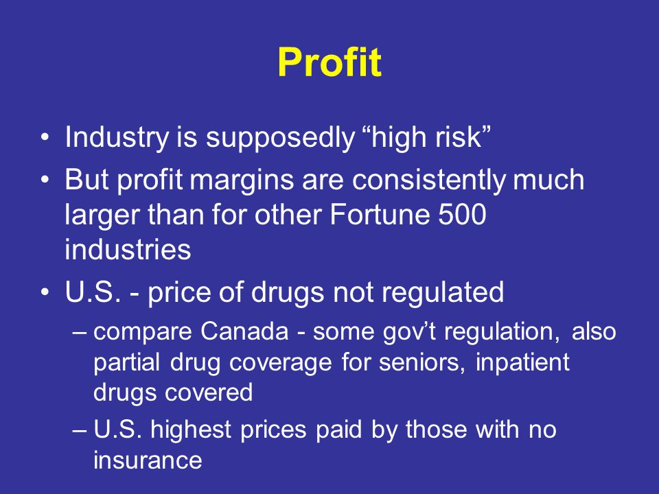"Profit Industry is supposedly ""high risk"" But profit margins are consistently much larger than for other Fortune 500 industries U.S. - price of drugs"
