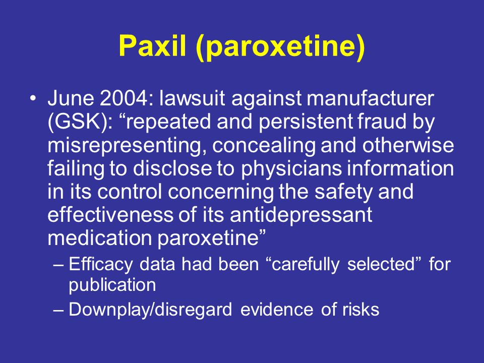 "Paxil (paroxetine) June 2004: lawsuit against manufacturer (GSK): ""repeated and persistent fraud by misrepresenting, concealing and otherwise failing"