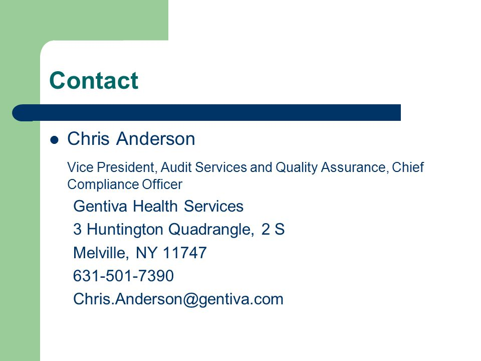 Contact Chris Anderson Vice President, Audit Services and Quality Assurance, Chief Compliance Officer Gentiva Health Services 3 Huntington Quadrangle, 2 S Melville, NY 11747 631-501-7390 Chris.Anderson@gentiva.com