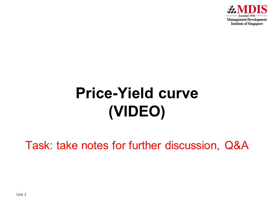 Unit 3 Price-Yield curve (VIDEO) Task: take notes for further discussion, Q&A